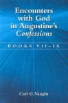 Encounters with God in Augustine's Confessions: Books VII-IX - Carl G. Vaught