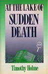 At the Lake of Sudden Death - Timothy Holme
