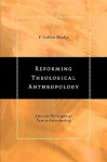 Reforming Theological Anthropology: After the Philosophical Turn to Relationality - F. LeRon Shults