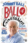 Ball of Confusion: Puzzles, Problems and Perplexing Posers - Johnny Ball