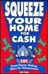 Squeeze Your Home for Cash: 101 Great Money Making Ideas for Homeowners - Ruth Rejnis