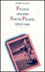France And The South Pacific Since 1940 - Robert Aldrich