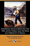 Anti-Slavery Opinions Before the Year 1800, and an Oration Upon the Moral and Political Evil of Slavery (Dodo Press) - William Poole