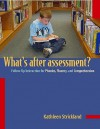 Whats After Assessment?/Follow-up Instructions for Phonics, Fluency and Comprehension: Follow-Up Instruction for Phonics, Fluency, and Comprehension - Kathleen Strickland