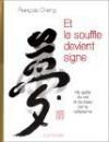 Et le souffle devient signe: Portrait d'une âme à l'encre de Chine - François Cheng