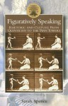 Figuratively Speaking: Rhetoric and Culture from Quintilian to the Twin Towers - Sarah Spence
