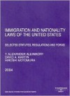 Immigration And Nationality Laws Of The United States: Selected Statutes, Regulations and Forms 2004 - T. Alexander Aleinikoff, David A. Martin, Hiroshi Motomura