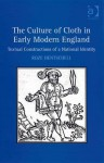 The Culture of Cloth in Early Modern England: Textual Construction of a National Identity - Roze Hentschell
