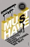 Must-Have: The Hidden Instincts Behind Everything We Buy - Geoffrey Miller