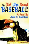 The Girl Who Saved Baseball - Arelo C. Sederberg
