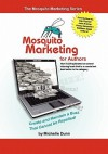 Mosquito Marketing for Authors: How I Self-Published an Award Winning Book That Is a Consistent Best Seller in Its Category - Michelle Dunn, Dan Poynter, John Kremer, Penny C. Sansevieri, Stephanie Chandler, Kathleen Gage, Nikki Leigh, Carolyn Howard Johnson