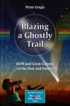 Blazing a Ghostly Trail: ISON and Great Comets of the Past and Future (The Patrick Moore Practical Astronomy Series) - Peter Grego