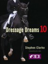 Dressage Dreams 10: Celebration of Perfection - Stephen Clarke, Valerie Lewis, Jane Kidd, Paul Harding, Edward Gal and Totilas