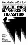 Health Care Managers in Transition: Shifting Roles and Changing Organizations - Wendy Leebov