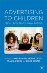 Advertising to Children: New Directions, New Media - Mark Blades, Caroline Oates, Fran Blumberg, Barrie Gunter