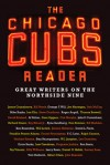 The Chicago Cubs Reader: Great Writers on the Northside Nine - Adam Brunner, Josh Leventhal