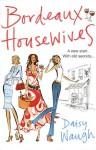 Bordeaux Housewives - Daisy Waugh