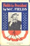 Fields for President - W.C. Fields
