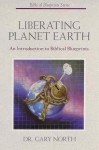 Liberating Planet Earth: An Introduction To Biblical Blueprints (Biblical Blueprint Series, #1) - Gary North