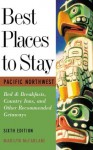 Best Places to Stay: Pacific Northwest: Bed & Breakfasts, Historic Inns and Other Recommended Getaways- Sixth Edition - Marilyn McFarlane, M. J. Cody