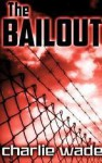 The Bailout - Charlie Wade