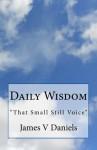 "Daily Wisdom: ""That Small Still Voice"" - James V Daniels"