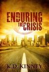 Enduring the Crisis - K.D. Kinney