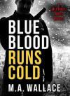 Blue Blood Runs Cold - M.A Wallace