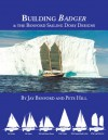 Building Badger: & the Benford Sailing Dory Designs - Jay Benford, Pete Hill