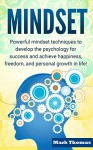 Mindset: Powerful Mindset Techniques to Develop the Psychology for Success and Achieve Happiness, Freedom, and Personal Growth in Life! (Personal Growth, ... Success, Freedom, Mindset Techniques) - Mark Thomas