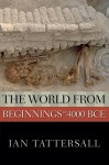 The World from Beginnings to 4000 BCE - Ian Tattersall
