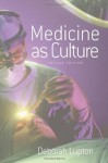 Medicine as Culture: Illness, Disease and the Body in Western Societies - Deborah Lupton