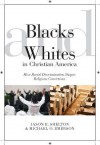Blacks and Whites in Christian America: How Racial Discrimination Shapes Religious Convictions (Religion and Social Transformation) - Michael Emerson, Jason Shelton