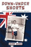 Down-Under Shorts: Stories to Read While They're Fumigating Your Pants - Gerry Burke