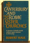 Canterbury and Rome, sister churches: A Roman Catholic monk reflects upon reunion in diversity - Robert Hale
