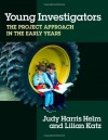 Young Investigators: The Project Approach in the Early Years (Early Childhood Education Series) - Judy Harris Helm