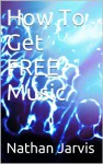 How To Get FREE Music - Nathan Jarvis