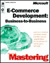 E-Commerce Development: Business to Business (DV-DLT Mastering) - Microsoft Press, Corporation Staff Microsoft, Microsoft Press, Microsoft Corporation Staff