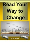 Read Your Way To Change - D. S. Grant