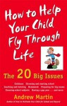 How To Help Your Child Fly Through Life: The 20 Big Issues - Andrew Martin