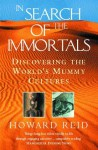 In Search Of The Immortals: Discovering The World's Mummy Cultures /$C Howard Reid - Howard Reid