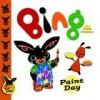 Bing: Paint Day (Bing Bunny) - Ted Dewan