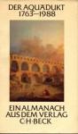 Der Aquädukt: 1763-1988. Ein Almanach aus dem Verlag C.H. Beck - Anonymous Anonymous