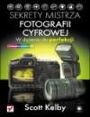 Sekrety mistrza fotografii cyfrowej. W dążeniu do perfekcji - Scott Kelby