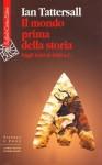 Il mondo prima della storia. Dagli inizi al 4000 a.C. - T. Pievani, Ian Tattersall
