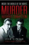 Murder Without Conviction: Inside the World of the Krays - John Dickson