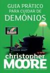 Guia Prático Para Cuidar de Demónios - Christopher Moore, Leonor Bizarro Marques