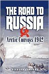 The Road to Russia: Arctic Convoys 1942 - Bernard Edwards