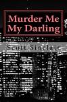 Murder Me My Darling - Scott Sinclair