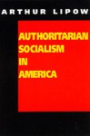 Authoritarian Socialism in America: Edward Bellamy and the Nationalist Movement - Arthur Lipow